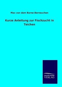 9783846094495 - Borne-Berneuchen, Max von dem: Kurze Anleitung zur Fischzucht in Teichen - Buch