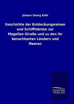 9783846094501 - Kohl, Johann Georg: Geschichte der Entdeckungsreisen und Schifffahrten zur Magellan-Straße und zu den ihr benachbarten Ländern und Meeren - Książki