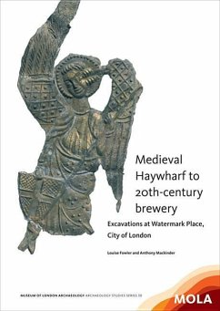 Medieval Haywharf to 20th-Century Brewery: Excavations at Watermark Place, City of London - Fowler, Louise; Mackinder, Anthony