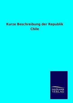 9783846094617 - ohne Autor: Kurze Beschreibung der Republik Chile - Libro