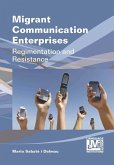 Migrant Communication Enterprises: Regimentation and Resistance
