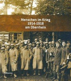 Menschen im Krieg 1914 -1918 am Oberrhein