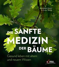 Die sanfte Medizin der Bäume (eBook, ePUB) - Moser, Maximilian; Thoma, Erwin