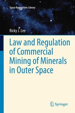 Law and Regulation of Commercial Mining of Minerals in Outer Space - Lee, Ricky