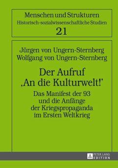 Der Aufruf «An die Kulturwelt!» - Ungern-Sternberg, Jürgen von; Ungern-Sternberg, Wolfgang von