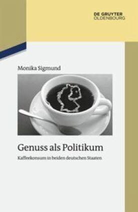 Genuss als Politikum - Sigmund, Monika