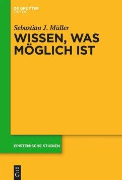 Wissen, was möglich ist - Müller, Sebastian J.