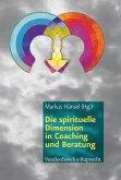 Die spirituelle Dimension in Coaching und Beratung (eBook, PDF)