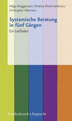 Systemische Beratung in fünf Gängen (eBook, PDF) - Brüggemann, Helga; Klütmann, Christopher; Ehret-Ivankovic, Kristina