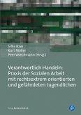 Verantwortlich Handeln: Praxis der Sozialen Arbeit mit rechtsextrem orientierten und gefährdeten Jugendlichen (eBook, PDF)