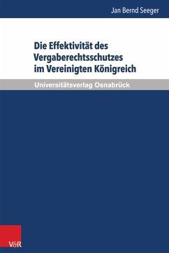 Die Effektivität des Vergaberechtsschutzes im Vereinigten Königreich (eBook, PDF) - Seeger, Jan Bernd