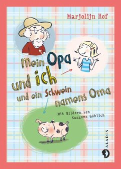 Mein Opa und ich und ein Schwein namens Oma (eBook, ePUB) - Hof, Marjolijn