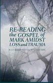 Re-reading the Gospel of Mark Amidst Loss and Trauma (eBook, PDF)