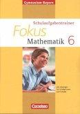 Fokus Mathematik 6. Jahrgangsstufe. Schulaufgabentrainer mit Lösungen Ausgabe 2014. Gymnasium Bayern