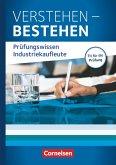 Industriekaufleute: Jahrgangsübergreifend - Verstehen - Bestehen: Prüfungswissen Industriekaufleute