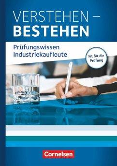 Industriekaufleute: Jahrgangsübergreifend - Verstehen - Bestehen: Prüfungswissen Industriekaufleute - Klein, Hans-Peter;Weleda, Gisbert;von den Bergen, Hans-Peter