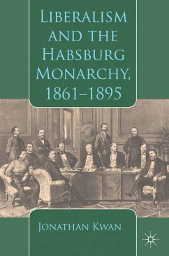 Liberalism and the Habsburg Monarchy, 1861-1895 (eBook, PDF) - Kwan, J.