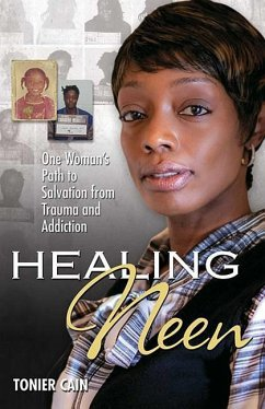 Healing Neen: One Woman's Path to Salvation from Trauma and Addiction - Cain, Tonier