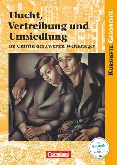 Kurshefte Geschichte: Flucht, Vertreibung und Umsiedlung im Umfeld des Zweiten Weltkrieges - von Reeken, Dietmar