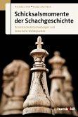 Schicksalsmomente der Schachgeschichte (eBook, ePUB)