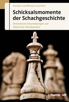Schicksalsmomente der Schachgeschichte (eBook, ePUB) - Kastner, Hugo; Ehn, Michael