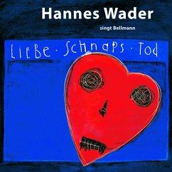 Liebe,Schnaps,Tod - Wader Singt Bellman - Hannes Wader