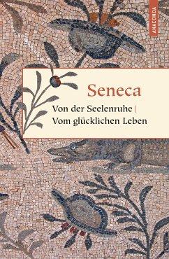 Von der Seelenruhe / Vom glücklichen Leben (eBook, ePUB) - Seneca