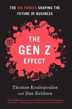 Gen Z Effect: The Six Forces Shaping the Future of Business - Koulopoulos, Tom; Keldsen, Dan
