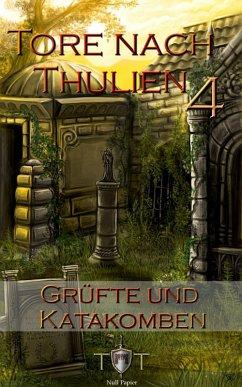 Grüfte und Katakomben / Tore nach Thulien Bd.4 (eBook, ePUB)