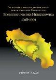 Die staatsrechtliche, politische und wirtschaftliche Entwicklung Bosniens und der Herzegowina 1918-1991