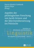 Aspekte der philologischen Forschung von Jacob Grimm und der Märchenübersetzung ins Polnische