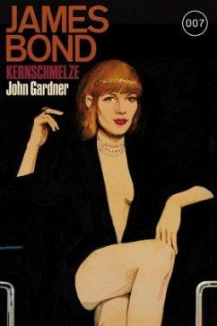James Bond 007. Bd. 16. Kernschmelze - Gardner, John