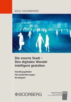 Die smarte Stadt - Den digitalen Wandel intelligent gestalten (eBook, ePUB) - Kaczorowski, Willi