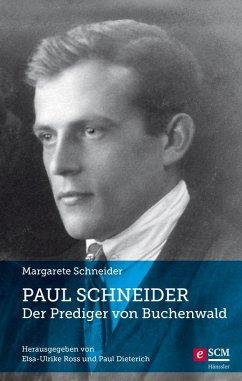 Paul Schneider - Der Prediger von Buchenwald (eBook, ePUB) - Schneider, Margarete