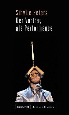 Der Vortrag als Performance (eBook, PDF) - Peters, Sibylle