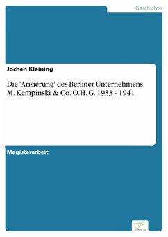 Die 'Arisierung' des Berliner Unternehmens M. Kempinski & Co. O.H. G. 1933 - 1941 (eBook, PDF) - Kleining, Jochen