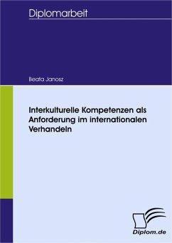 Interkulturelle Kompetenzen als Anforderung im internationalen Verhandeln (eBook, PDF) - Janosz, Beata