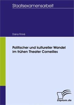 Politischer und kultureller Wandel im frühen Theater Corneilles (eBook, PDF) - Finné, Dana