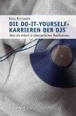 Die Do-it-yourself-Karrieren der DJs (eBook, PDF)