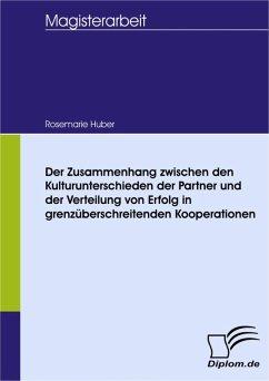 Der Zusammenhang zwischen den Kulturunterschieden der Partner und der Verteilung von Erfolg in grenzüberschreitenden Kooperationen (eBook, PDF) - Huber, Rosemarie