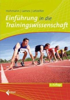 Einführung in die Trainingswissenschaft - Hohmann, Andreas; Lames, Martin; Letzelter, Manfred