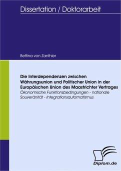 Die Interdependenzen zwischen Währungsunion und Politischer Union in der Europäischen Union des Maastrichter Vertrages (eBook, PDF) - Zanthier, Bettina Von