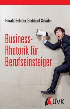 Business-Rhetorik für Berufseinsteiger - Schäfer, Harald;Schäfer, Burkhard