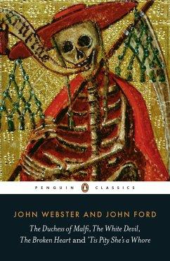 The Duchess of Malfi, the White Devil, the Broken Heart and 'tis Pity She's a Whore - Ford, John; Webster, John; Webster, John