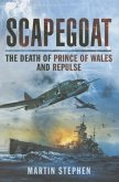 Scapegoat: The Death of HMS Prince of Wales and Repulse