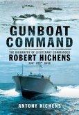 Gunboat Command: The Biography of Lieutenant Commander Robert Hichens Dso* Dsc** Rnvr