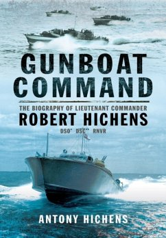 Gunboat Command: The Biography of Lieutenant Commander Robert Hichens Dso* Dsc** Rnvr - Hichens, Antony