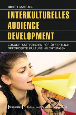 Interkulturelles Audience Development (eBook, PDF) - Mandel, Birgit