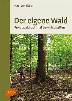 Der eigene Wald (eBook, ePUB) - Wohlleben, Peter