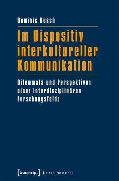 Im Dispositiv interkultureller Kommunikation (eBook, PDF) - Busch, Dominic